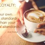 Build Loyalty | Set your own minimum standards higher than your customers' standards