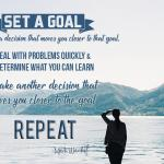 Set goal | Deal with problems quickly | Learn | Make decisions moving you closer to goal | Repeat