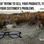 Instead of trying to sell your products focus on solving your customer's problems | Wardell Inspriation