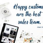 Happy customers are the best sales team | Wardell Business Inspirational Quotes