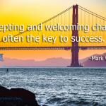 Accepting and welcoming change is often the key to success.  Mark Wardell quote