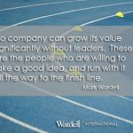 No company can grow value significantly without leaders who run with an idea to the finish line.