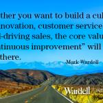 Use continuous improvement to build a culture of innovation, customer service, hard-driving sales.