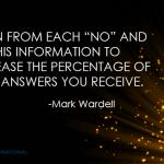 Learn from each NO. Use this information to increase percentage of YES answers received. Mark Wardell