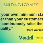 Set minimum standards higher than your customers' and continuously raise the bar on quality.