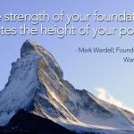 The strength of your foundation dictates the height of your potential