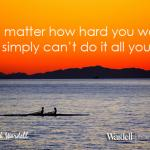 No matter how hard you work you simply can't do it all yourself | Wardell Inspirational Quote